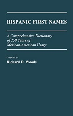 Hispanic First Names: A Comprehensive Dictionary of 250 Years of Mexican-American Usage 9780313241932