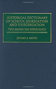 Historical Dictionary of School Segregation and Desegregation: The American Experience 9780313295027