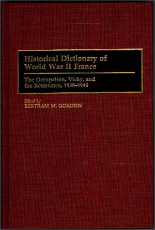 Historical Dictionary of World War II France: The Occupation, Vichy, and the Resistance, 1938-1946 9780313294211