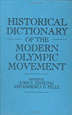 Historical Dictionary of the Modern Olympic Movement 9780313284779