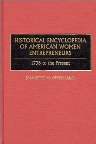 Historical Encyclopedia of American Women Entrepreneurs: 1776 to the Present 9780313306471