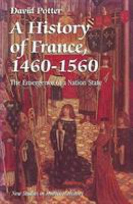 A History of France, 1460-1560: The Emergence of a Nation-State 9780312124809