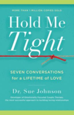 Hold Me Tight: Seven Conversations for a Lifetime of Love 9780316113007