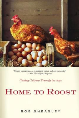 Home to Roost: A Backyard Farmer Chases Chickens Through the Ages 9780312590420