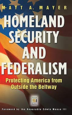 Homeland Security and Federalism: Protecting America from Outside the Beltway 9780313355226