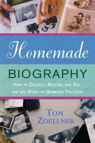 Homemade Biography: How to Collect, Record, and Tell the Life Story of Someone You Love 9780312348311