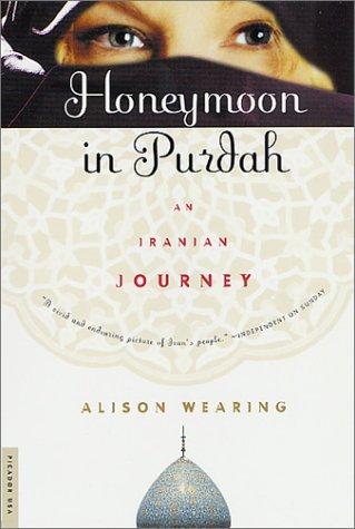 Honeymoon in Purdah: An Iranian Journey 9780312263447