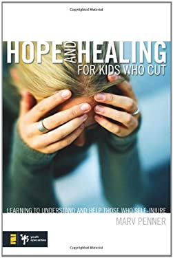 Hope and Healing for Kids Who Cut: Learning to Understand and Help Those Who Self-Injure 9780310277552