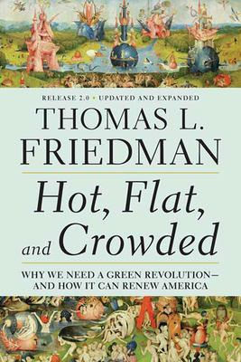 Hot, Flat, and Crowded, Release 2.0: Why We Need a Green Revolution--And How It Can Renew America 9780312428921