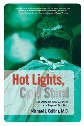 Hot Lights, Cold Steel: Life, Death and Sleepless Nights in a Surgeon's First Years 9780312352691