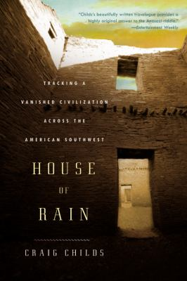 House of Rain: Tracking a Vanished Civilization Across the American Southwest 9780316067546