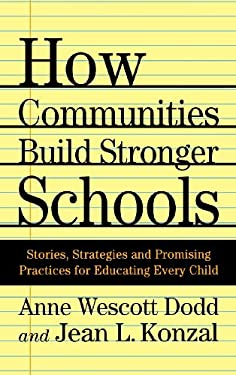 How Communities Build Stronger Schools: Stories, Strategies and Promising Practices for Educating Every Child 9780312238919