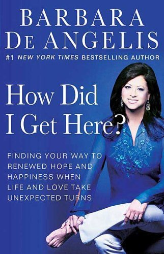 How Did I Get Here?: Finding Your Way to Renewed Hope and Happiness When Life and Love Take Unexpected Turns 9780312330163