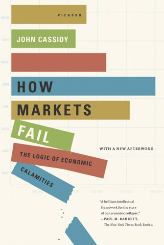 How Markets Fail: The Logic of Economic Calamities 9780312430047