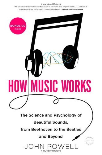 How Music Works: The Science and Psychology of Beautiful Sounds, from Beethoven to the Beatles and Beyond [With CD (Audio)] 9780316098311