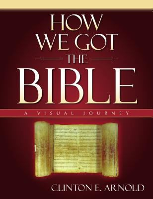 How We Got the Bible: A Visual Journey 9780310253068