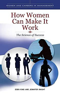 How Women Can Make It Work: The Science of Success 9780313393099