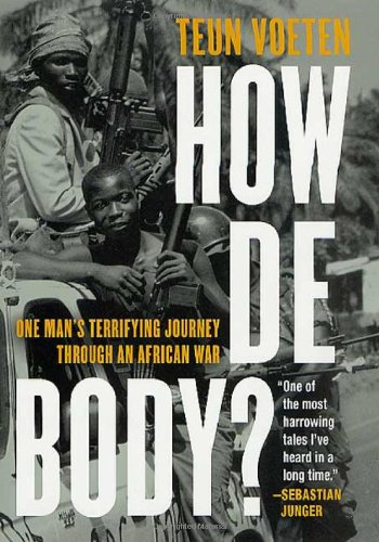 How de Body?: One Man's Terrifying Journey Through an African War 9780312282196