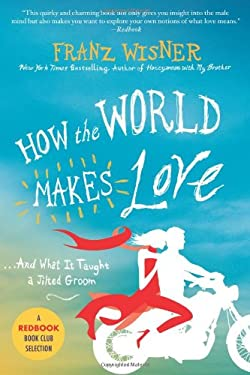 How the World Makes Love: ...and What It Taught a Jilted Groom 9780312340834