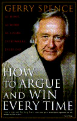 How to Argue and Win Every Time: At Home, at Work, in Court, Everywhere, Every Day 9780312118273