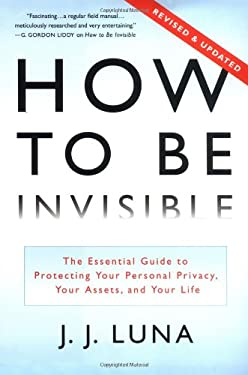 How to Be Invisible: The Essential Guide to Protecting Your Personal Privacy, Your Assets, and Your Life 9780312319069