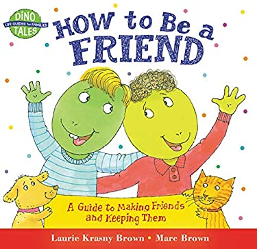 How to Be a Friend: A Guide to Making Friends and Keeping Them 9780316111539