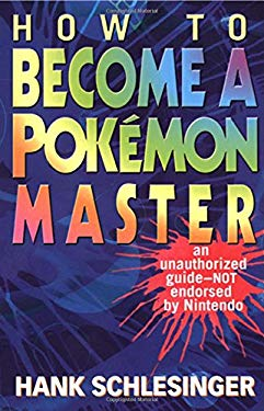 How to Become a Pokemon Master: An Unauthorized Guide-Not Endorsed by Nintendo 9780312972561