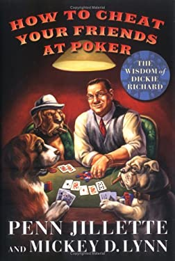 How to Cheat Your Friends at Poker: The Wisdom of Dickie Richard 9780312349059