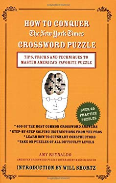 How to Conquer the New York Times Crossword Puzzle: Tips, Tricks and Techniques to Master America's Favorite Puzzle 9780312365547