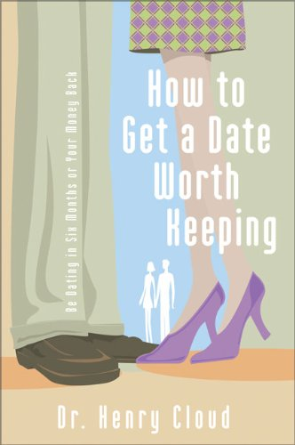 How to Get a Date Worth Keeping : Be Dating in Six Months or Your Money Back