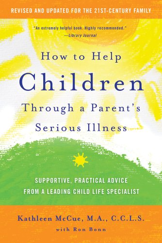 How to Help Children Through a Parent's Serious Illness: Supportive, Practical Advice from a Leading Child Life Specialist 9780312697686