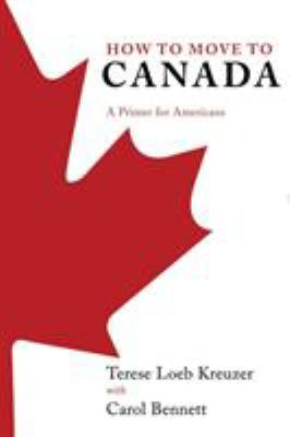 How to Move to Canada: A Primer for Americans 9780312349868