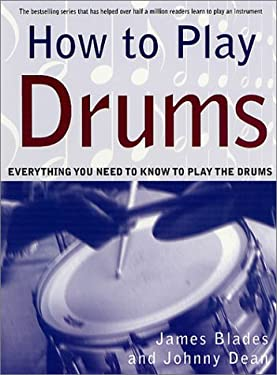 How to Play Drums: Everything You Need to Know to Play the Drums 9780312288600