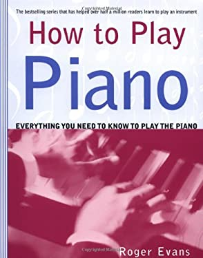 How to Play Piano: Everything You Need to Know to Play the Piano 9780312287085