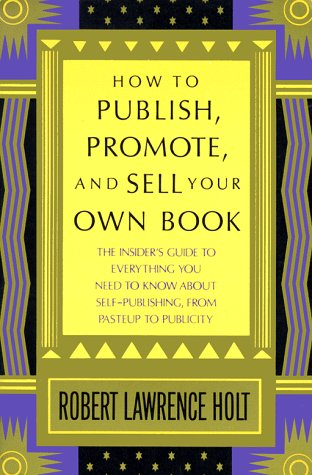 How to Publish, Promote, and Sell Your Own Book 9780312396190