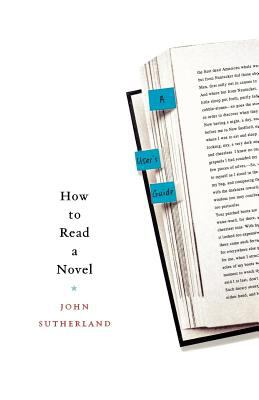 How to Read a Novel: A User's Guide 9780312359898