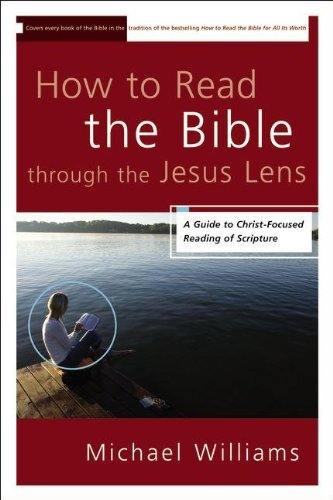 How to Read the Bible Through the Jesus Lens: A Guide to Christ-Focused Reading of Scripture 9780310331650