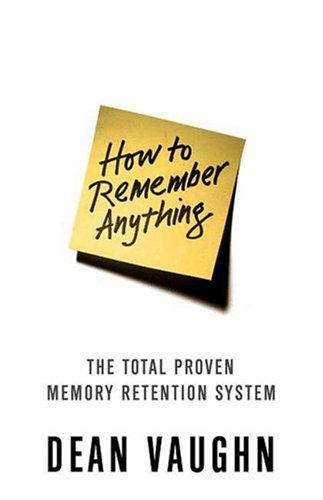 How to Remember Anything: The Proven Total Memory Retention System 9780312367343