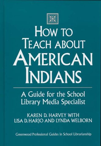 How to Teach about American Indians: A Guide for the School Library Media Specialist 9780313292279