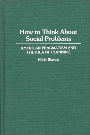 How to Think about Social Problems: American Pragmatism and the Idea of Planning 9780313277757