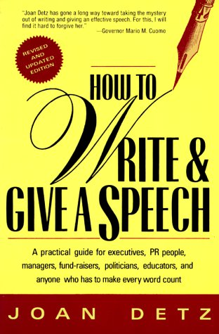 How to Write and Give a Speech: A Practical Guide for Executives, PR People, Managers, Fund-Raisers, Politicians, Educators, & Anyone Who Has to Make 9780312082185