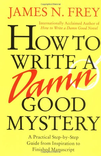 How to Write a Damn Good Mystery: A Practical Step-By-Step Guide from Inspiration to Finished Manuscript 9780312304461