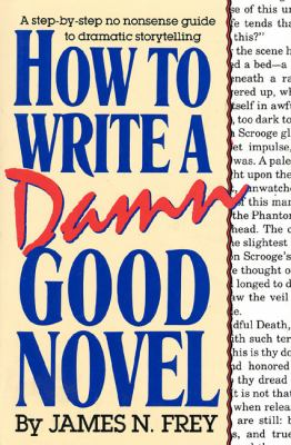 How to Write a Damn Good Novel: A Step-By-Step No Nonsense Guide to Dramatic Storytelling 9780312010447