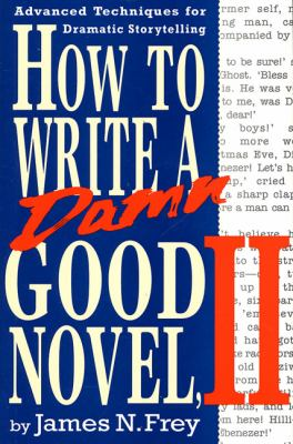 How to Write a Damn Good Novel, II: Advanced Techniques for Dramatic Storytelling 9780312104788