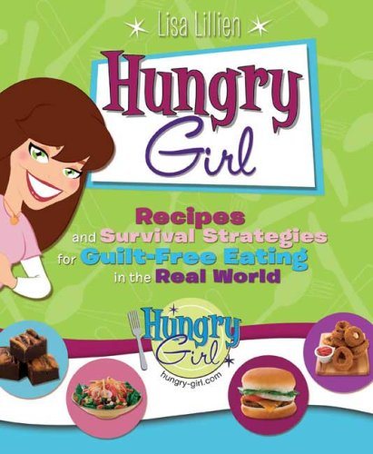 Hungry Girl: Recipes and Survival Strategies for Guilt-Free Eating in the Real World 9780312377427