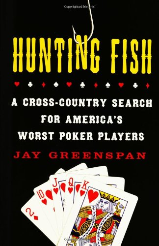 Hunting Fish: A Cross-Country Search for America's Worst Poker Players 9780312347833