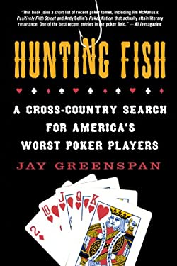 Hunting Fish: A Cross-Country Search for America's Worst Poker Players 9780312347840