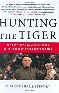 Hunting the Tiger: The Fast Life and Violent Death of the Balkans' Most Dangerous Man 9780312356064