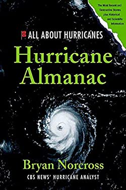 Hurricane Almanac: The Essential Guide to Storms Past, Present, and Future 9780312371524