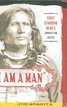 I Am a Man: Chief Standing Bear's Journey for Justice 9780312533045